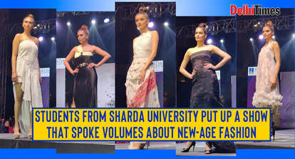 Students From Sharda University Put Up A Show That Spoke Volumes About New Age Fashion Entertainment Times Of India Videos