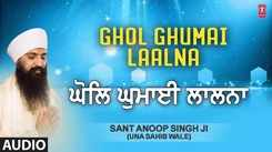 Punjabi Devotional And Spiritual Song 'Ghol Ghumai Laalna' Sung By Sant Anoop Singh Ji