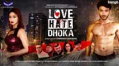 Love Hate Dhoka - Official Trailer