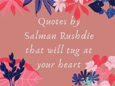 Most interesting quotes by Salman Rushdie