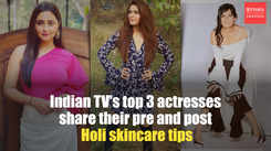 Indian TV's top 3 actresses share their pre and post Holi skincare tips