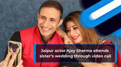 Jaipur actor Ajay Sharma and wife Malini Kapoor attend sister's wedding through video call