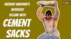 Nirbhay Wadhwa's workout regime with cement sacks