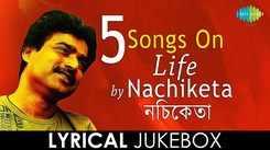 5 Songs on Life By Nachiketa   Audio Lyrical Jukebox   Melodious Bengali Songs