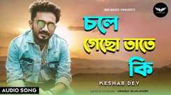 Listen To New Bengali Hit Song Music Audio - 'Chole Gecho Tate Ki' Sung By Keshab Dey