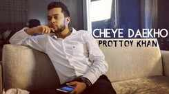 Check Out New Bengali Hit Song Music Video - 'Cheye Daekho' (Lyrical) Sung By Prottoy Khan