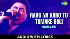 Check Out New Bengali Song Music Audio - 'Raag Na Karo To Tomake Boli' With Lyrics Sung By Kumar Sanu