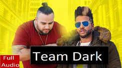 Watch New 2020 Punjabi Audio Song 'Team Dark' Sung By Sukhe, Deep Jandu, J-Hind, Shrey Sean and Blizzy
