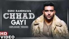Watch Popular Punjabi Song Music Video - 'Chhad Gayi' (Unplugged Version) Sung By Guru Randhawa