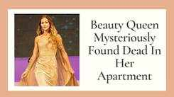Beauty Queen Mysteriously Found Dead In Her Apartment