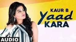Watch New Punjabi Song Music Video - 'Yaad Karaan' (Audio) Sung By Kaur B