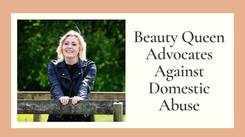Beauty Queen Advocates Against Domestic Abuse
