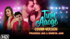 Watch Latest Hindi Music Video Song 'Tum Aaoge' (Cover Version) Sung By Pranshhu Jha And Shreya Jain