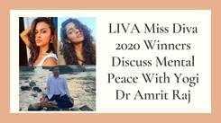 LIVA Miss Diva 2020 Winners Discuss Mental Peace With Yogi Dr Amrit Raj