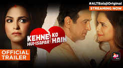 'Kehne Ko Humsafar Hain' Trailer: Ronit Roy and Gurdeep Kohli starrer 'Kehne Ko Humsafar Hain' Season 1 Official Trailer