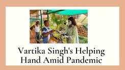 Vartika Singh's Initiative To Help Those In Need