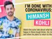 Himansh Kohli : I'm done with coronavirus