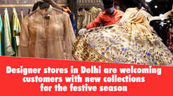 Designer stores in Delhi are welcoming customers with new collections for the festive season
