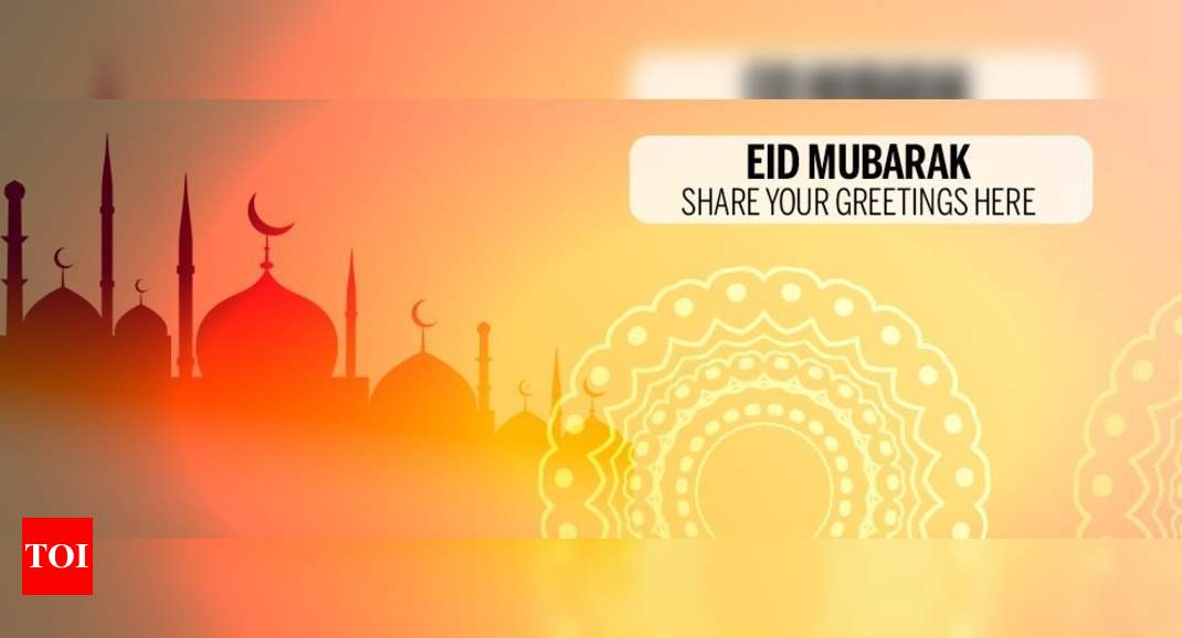 Share your Eid greetings – Times of India
