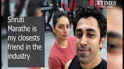 Shruti Marathe is my closest friend in the industry says Pratik Deshmukh