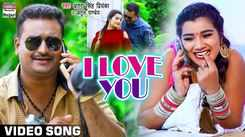 Watch Latest Bhojpuri Trending Song Music Video 'I Love You' Sung By Antra Singh Priyanka And Atul Pandey