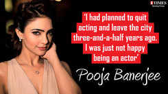 Pooja Banerjee: I had planned to quit acting and leave the city a few years ago