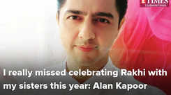 I really missed celebrating Rakhi with my sisters this year: Alan Kapoor