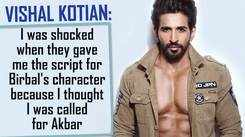 I was shocked when they gave me the script for Birbal's character because I thought I was called for Akbar