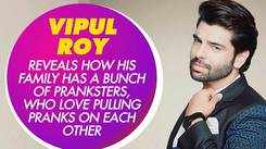 Vipul Roy shares how he is always pulling pranks on his family members
