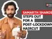 Samarth Shandilya steps out for a post-lockdown haircut