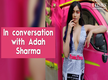 Exclusive: Adah Sharma's take on nepotism
