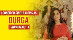 Swastika Dutta on why single moms are personification of Maa Durga