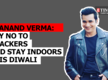 Saanand Verma: Say no to crackers and stay indoors this Diwali