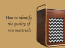 How to identify the quality of raw materials for furniture