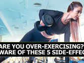Are you over-exercising? Beware of these 5 side-effects