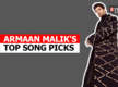 Armaan Malik's top song picks