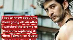 I got to know about my show going off air after I watched the promo of the show replacing it: Hiten Tejwani on Gupta Brothers going off air