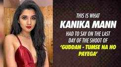This is what Kanika Mann had to say on the last day of the shoot of 'Guddan - Tumse Na Ho Payega'