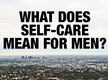 What does self-care mean for men?