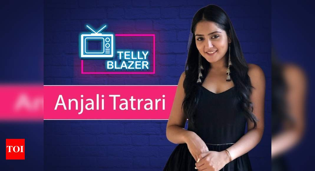 Exclusive TellyBlazer: Anjali Tatrari on facing rejections: It didn't set me back, only motivated me to g - Times of India