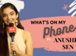 What's on My Phone ft. Anushka Sen |Exclusive|