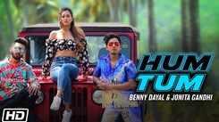Watch New Hindi Trending Song Music Video  - 'Hum Tum' Sung By Benny Dayal And Jonita Gandhi