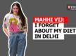 Mahhi Vij talks about her love for Delhi's food