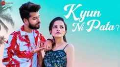 Watch Latest Hindi Song 'Kyun Ni Pata' Sung By Kashish Kumar