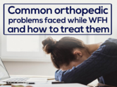 Common orthopedic problems faced while WFH and how to treat them