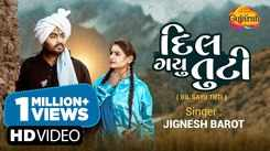 Check Out Latest Gujarati Song Music Video - 'Dil Gayu Tuti' Sung By Jignesh Barot