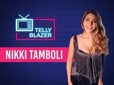 Tellyblazer: Nikki Tamboli on her struggling days
