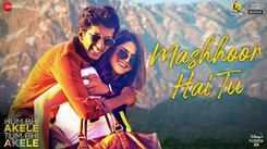 Hum Bhi Akele Tum Bhi Akele | Song - Mashhoor Hai Tu