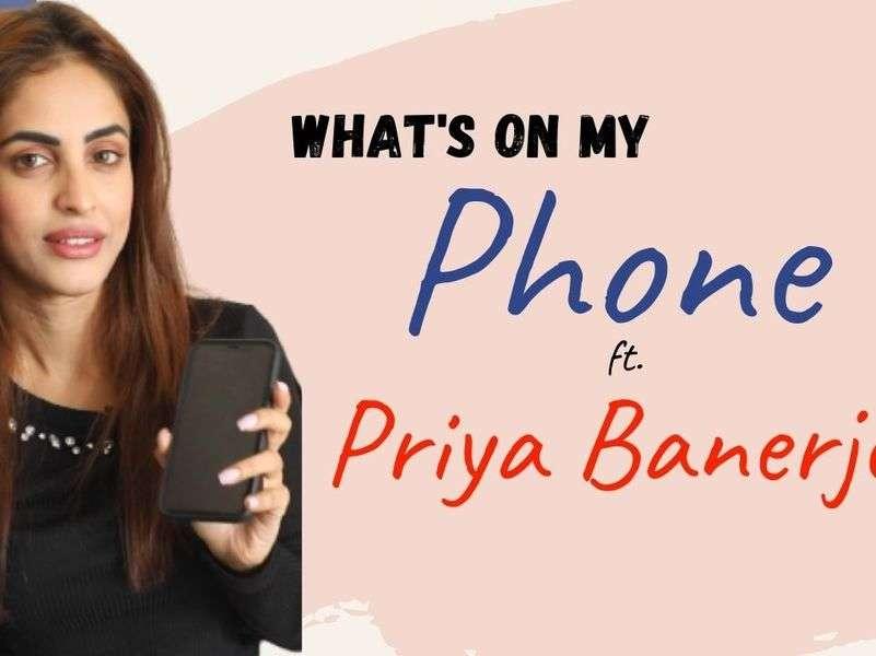 Priya Banerjee reveals interesting details about her phone  Exclusive 