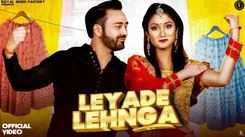 Watch New Haryanvi Hit Song Music Video - 'Leyade Lehnga' Sung By Vicky Badoli, Anjali Raj